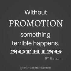 Without promotion something terrible happens. Nothing! PT Barnum #quote #marketing #motivationmonday #promotion