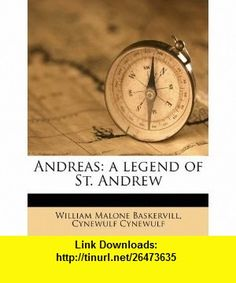Andreas a legend of St. Andrew (9781176298682) William Malone Baskervill, Cynewulf Cynewulf , ISBN-10: 1176298682  , ISBN-13: 978-1176298682 ,  , tutorials , pdf , ebook , torrent , downloads , rapidshare , filesonic , hotfile , megaupload , fileserve