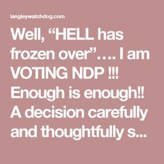 """Well, """"HELL has frozen over""""….                   I am VOTING NDP !!! Enough is enough!! A decision carefully and thoughtfully spelled out….Read-On!   langleywatchdog.... and more!"""