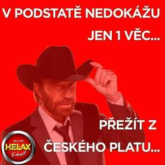In fact I cannot do the only thing - survive from one Czech or Slovak salary Chuck Norris, Good Jokes, Haha, Facts, Entertaining, Memes, Celebrities, Funny, Pictures