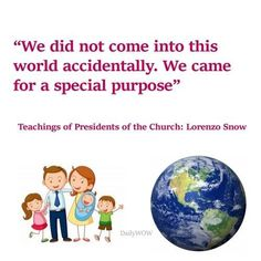 """""""We did not come into this world accidentally. We came for a special purpose"""" ~Lorenzo Snow Latter Days, Latter Day Saints, Snow Quotes, Daily Words Of Wisdom, Mormon Messages, Lds, Jesus Christ, Purpose, Thoughts"""