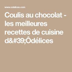 Coulis au chocolat - les meilleures recettes de cuisine d'Ôdélices