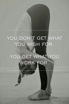 You don't get what you wish for. You get what you work for. Fitness quotes, inspiration