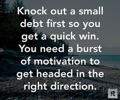 Knock out a small debt first so you get a quick win.  You need a burst of motivation to get headed in the right direction. 07.29.14