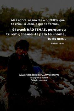 Mas agora, assim diz o SENHOR que te criou, ó Jacó, e que te formou, ó Israel…