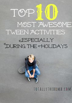 Top 10 Most Awesome Tween Activities Especially During Holidays Pin
