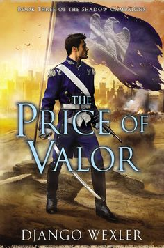 The Price of Valor by Django Wexler | The Shadow Campaigns (Book 3) Hardcover: 512 pages Publisher: Roc Hardcover (July 7, 2015)