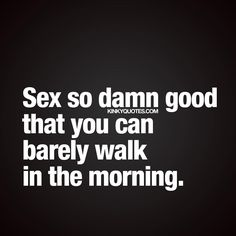 Sex so damn good that you can barely walk in the morning. You KNOW how satisfying that morning feels ❤️ Like AND TAG someone! This is Kinky quotes and these are all our original quotes! Follow us! ❤ www.kinkyquotes.com © Kinky Quotes