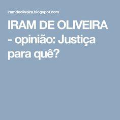 IRAM DE OLIVEIRA - opinião: Justiça para quê?