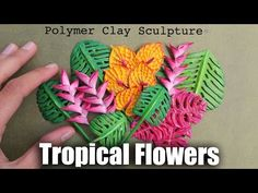 How to Sculpt Tropical Flowers & Plants // Polymer Clay Tutorial for Earth Day - YouTube