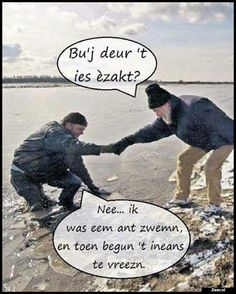 you went through the ice? Nope I was just swimming when it suddenly started freezing. Funny Sports Quotes, Sports Humor, Punny Puns, Dont Forget To Smile, Dutch Quotes, Funny Vines, Funny Photos, Funny Texts, Laugh Out Loud
