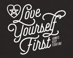 Always Keep Fighting & Love Yourself First | Her Campus
