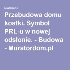 Przebudowa domu kostki. Symbol PRL-u w nowej odsłonie. - Budowa - Muratordom.pl