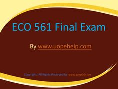 Confused and depressed about which tutorials to choose? Here is the tip. Try us and we guarantee that you will not have to look any further. We provide various homework help that you will find easy to understand. http://www.UopeHelp.com/ also provide ECO 561 Final Exam Latest University of Phoenix, Entire course questions with answers and law, finance, economics and accounting homework help, discussion questions, Homework Assignment etc. Join us to be straight 'A' student.