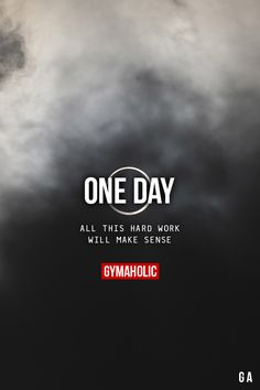 One DayAll this hard work will make sense.http://www.gymaholic.co