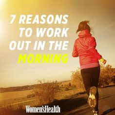 7 Reasons to Work Out in the Morning http://www.womenshealthmag.com/fitness/morning-exercise