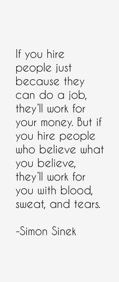 Simon Sinek Quotes. Great Hiring advice for Office Manager, HR managers, etc.