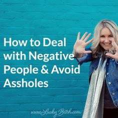 How to Deal with Negative People & Avoid Assholes