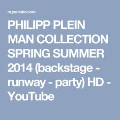 PHILIPP PLEIN MAN COLLECTION SPRING SUMMER 2014 (backstage - runway - party) HD - YouTube