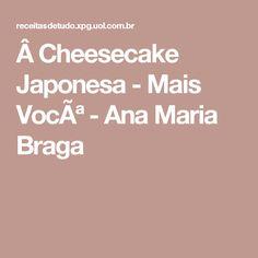 Cheesecake Japonesa - Mais Você - Ana Maria Braga