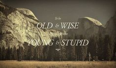be young & stupid first