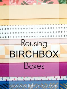 Reusing BIRCHBOX Boxes & other subscription boxes...such neat ideas!