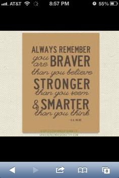 """Always remember you are braver than you believe, stronger than you seem, and smarter than you think"" - quotes for a little girl's room"