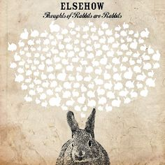 elsehow thoughts of rabbits