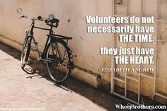 Volunteers do not necessarily have the time; they just have the HEART.- Elizabeth Andrew #quote #inspirational #cycling