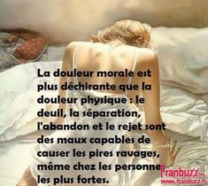 La douleur morale est plus déchirante que la douleur physique! Quotes About Everything, Quote Citation, French Quotes, Self Talk, Positive And Negative, Bad Mood, Entrepreneur Quotes, Best Relationship, Some Words