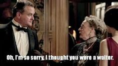 Downton Abbey - Dowager Countess hehe