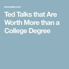 Ted Talks that Are Worth More than a College Degree