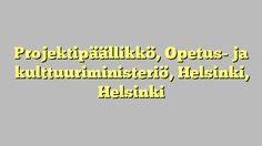 Projektipäällikkö, Opetus- ja kulttuuriministeriö, Helsinki, Helsinki