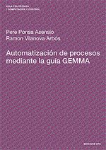 Automatización de procesos mediante la guía GEMMA - UPC. Autors: Ramon Vilanova Arbós, Pere Ponsa Asensio. RESUM: Durante años se han publicado diversas obras de carácter docente sobre la automatización, centradas en el autómata programable y en las tareas de programación de casos prácticos. Este libro presenta una propuesta complementaria mediante el desarrollo sistemático de la guía GEMMA como metodología de uso genérico para cubrir aspectos de supervisión y automatización.