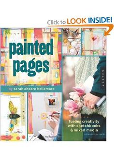 Painted Pages: Fueling Creativity with Sketchbooks and Mixed Media: Sarah Ahearn Bellemare: 9781592536863: Amazon.com: Books