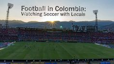 Football in Colombia: Watching Soccer with Locals - Travel Life Experiences
