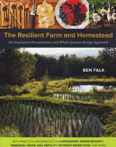 The Resilient Farm and Homestead. More than just a book of tricks and techniques for regenerative site development, this book offers actual working results in living within complex farm-ecosystems based on research from the great thinkers in permaculture and presents a viable home-scale model for an intentional food-producing ecosystem in cold climates, and beyond. Subtitled, An Innovative Permaculture and Whole Systems Design Approach.