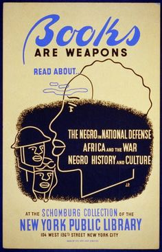 """Books are weapons Read about. """"The negro in national defense,"""" """"Africa and the war,"""" [and] """"Negro history and culture"""" at the Schomburg Collection of the New York Public Library /. WPA poster from the Library of Congress. African American Books, African American History Month, African History, American Life, Wpa Posters, Library Posters, Reading Posters, Book Posters, Library Quotes"""