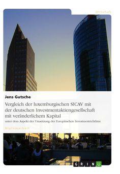 Vergleich der luxemburgischen SICAV mit der deutschen Investmentaktiengesellschaft mit veränderlichem Kapital GRIN: http://grin.to/N5nyz Amazon: http://grin.to/Xv1HQ