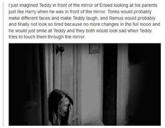 Teddy Lupin and The Mirror of Erised. Lays on floor in a ball and cries.just cries Harry Potter Sad, Harry Potter Marauders, Harry Potter Universal, Teddy Lupin, Harry Potter Next Generation, Yer A Wizard Harry, Mischief Managed, Book Fandoms, Feels