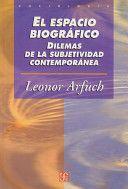 El espacio biográfico : dilemas de la subjetividad contemporánea / Leonor Arfuch