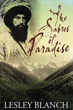 The Sabres of Paradise: Conquest and Vengeance in the Caucasus -by Lesley Blanch