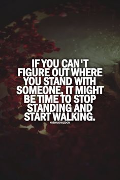 True true true Stop standing, start walking.