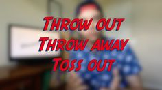 Throw out / Throw away / Toss out - W4D4 - Daily Phrasal Verbs - Learn English online free lessons