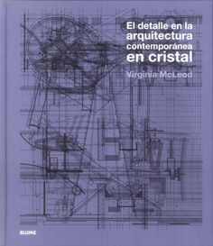 El detalle en la arquitectura contemporánea en cristal / Virginia McLeod. Consulta disponibilidad: http://biblio.uah.es/uhtbin/cgisirsi/LTr/C-EXPERIM/0/5?user_id=WEBSERVER&searchdata1=9788498015386{020}