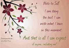 Note to self: I am doing the the best I can with what I have in this moment. And that is all I can expect of anyone, including me! Smile Quotes, New Quotes, Love Quotes, Inspirational Quotes, Motivational Quotes, Uplifting Quotes, Quotable Quotes, Funny Quotes, Facebook Cover Images