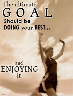 Enjoy doing your best!