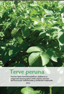 Terve peruna : perunan hyvän kasvinterveydellisen viljelytavan ja integroidun kasvinsuojelun (IPM) ohjeisto perunan kasvintuhoojien hallitsemiseksi ja leviämisen estämiseksi.