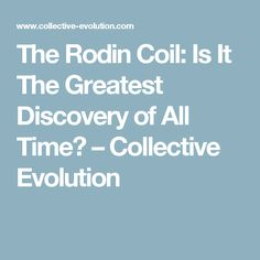 The Rodin Coil: Is It The Greatest Discovery of All Time? – Collective Evolution