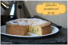 {gluten-free} passionfruit curd tea cake - try it...you won't be disappointed!